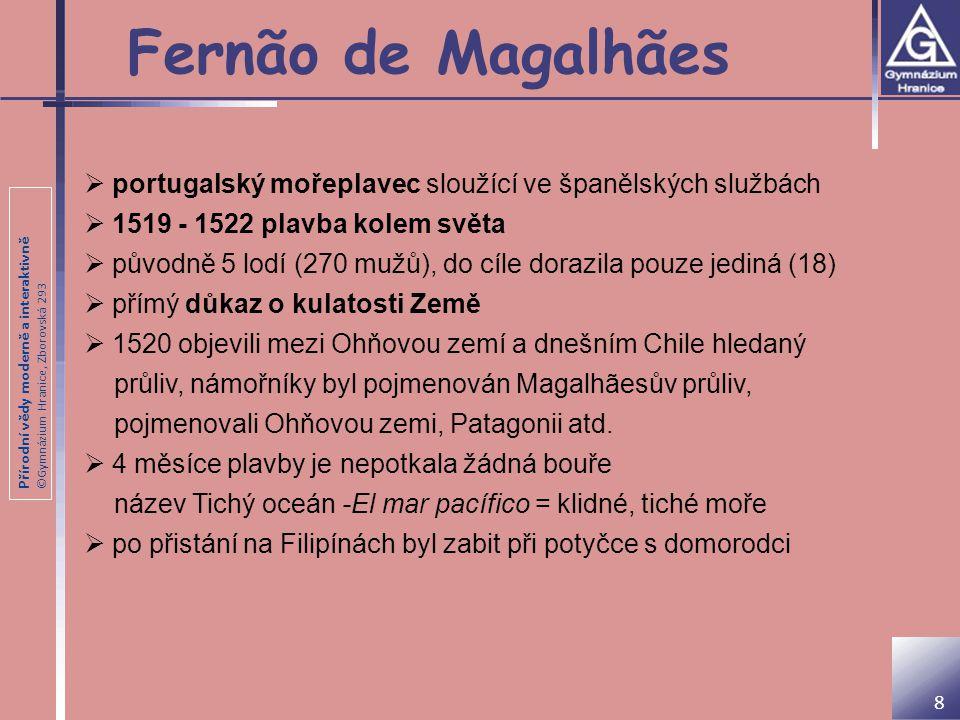 Fernão de Magalhães portugalský mořeplavec sloužící ve španělských službách. 1519 - 1522 plavba kolem světa.