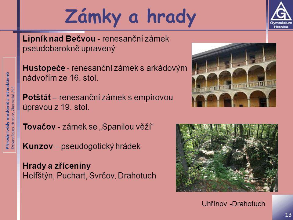 Zámky a hrady Lipník nad Bečvou - renesanční zámek pseudobarokně upravený. Hustopeče - renesanční zámek s arkádovým nádvořím ze 16. stol.