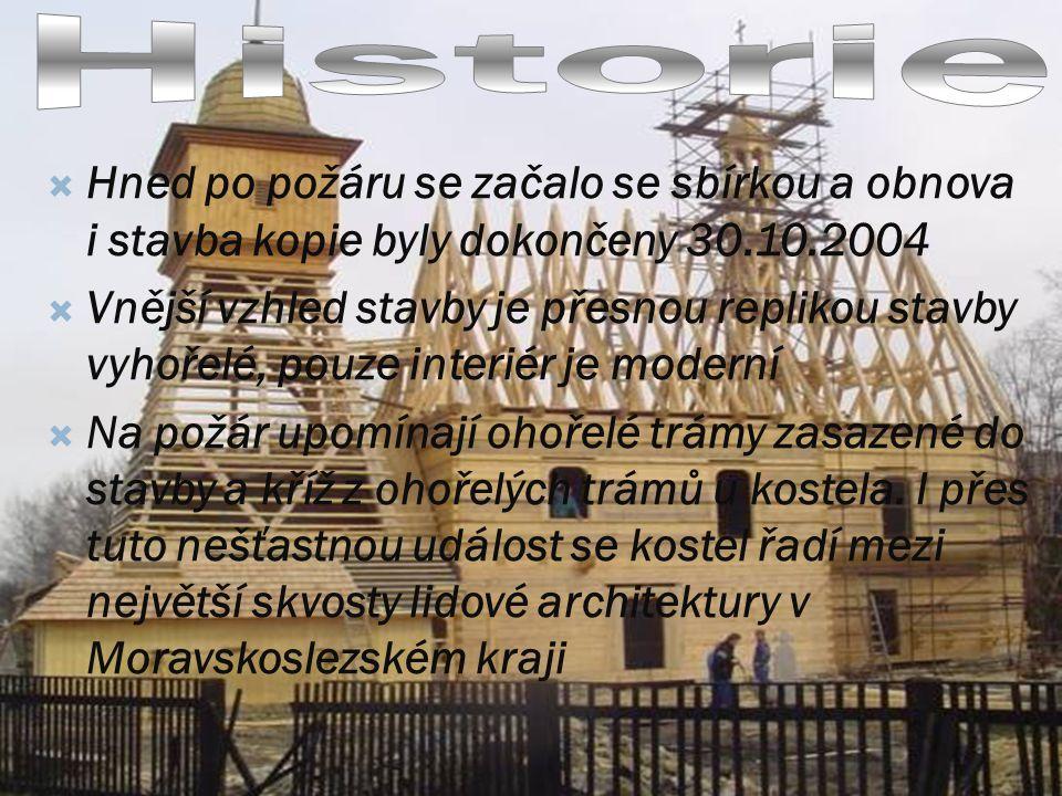 Historie Hned po požáru se začalo se sbírkou a obnova i stavba kopie byly dokončeny 30.10.2004.