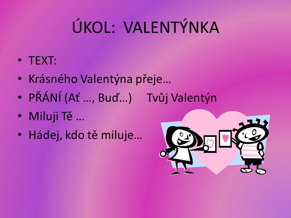 ÚKOL: VALENTÝNKA TEXT: Krásného Valentýna přeje…