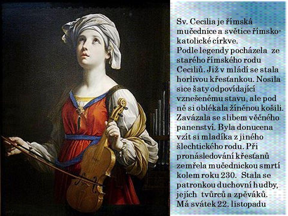 Sv. Cecilia je římská mučednice a světice římsko-katolické církve.