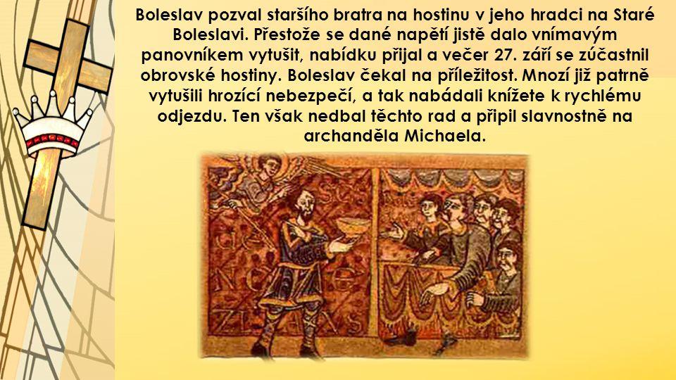 Boleslav pozval staršího bratra na hostinu v jeho hradci na Staré Boleslavi.