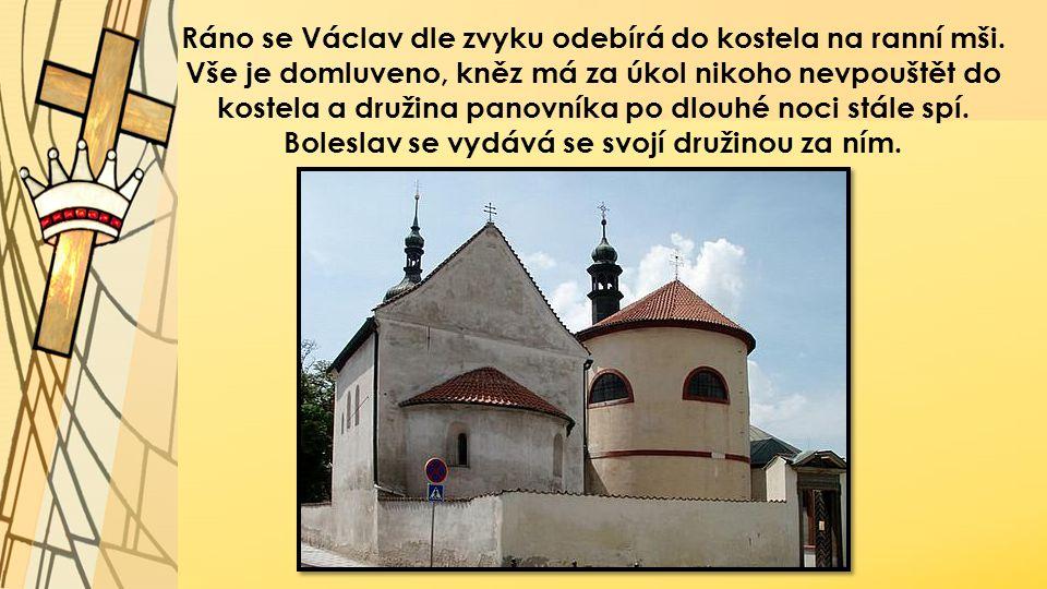 Ráno se Václav dle zvyku odebírá do kostela na ranní mši