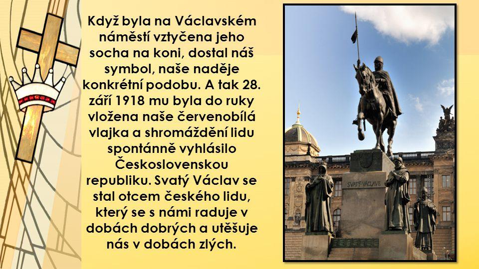 Když byla na Václavském náměstí vztyčena jeho socha na koni, dostal náš symbol, naše naděje konkrétní podobu.