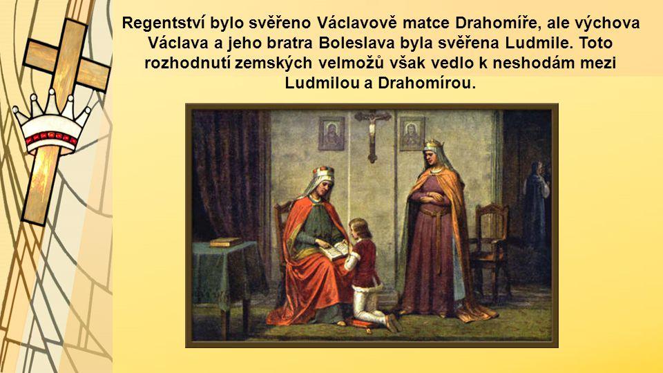 Regentství bylo svěřeno Václavově matce Drahomíře, ale výchova Václava a jeho bratra Boleslava byla svěřena Ludmile.