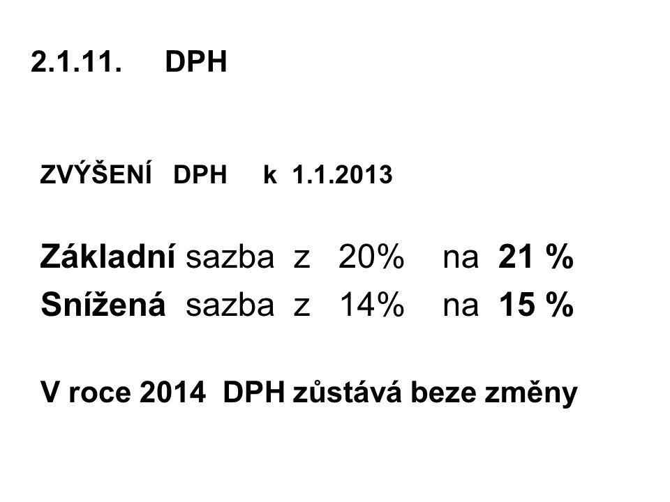 Základní sazba z 20% na 21 % Snížená sazba z 14% na 15 % 2.1.11. DPH