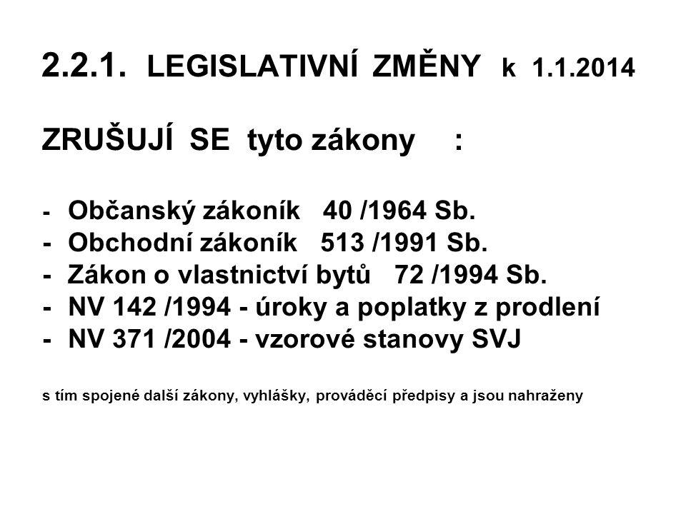 2.2.1. LEGISLATIVNÍ ZMĚNY k 1.1.2014 ZRUŠUJÍ SE tyto zákony :