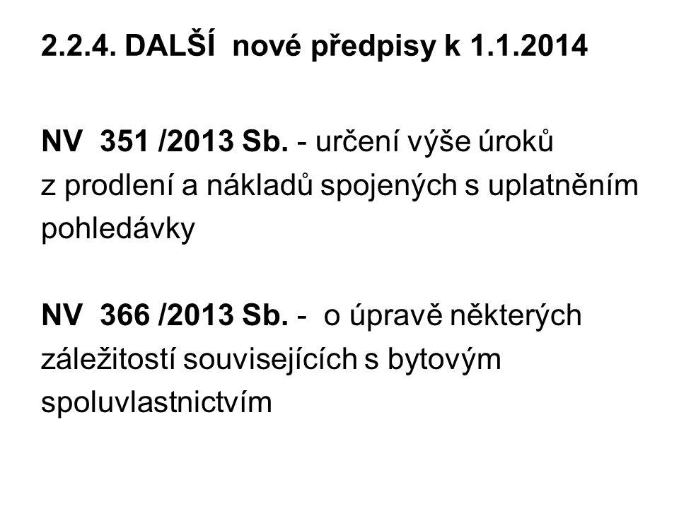 2.2.4. DALŠÍ nové předpisy k 1.1.2014 NV 351 /2013 Sb. - určení výše úroků. z prodlení a nákladů spojených s uplatněním.