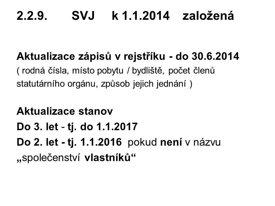 2.2.9. SVJ k 1.1.2014 založená Aktualizace zápisů v rejstříku - do 30.6.2014. ( rodná čísla, místo pobytu / bydliště, počet členů.