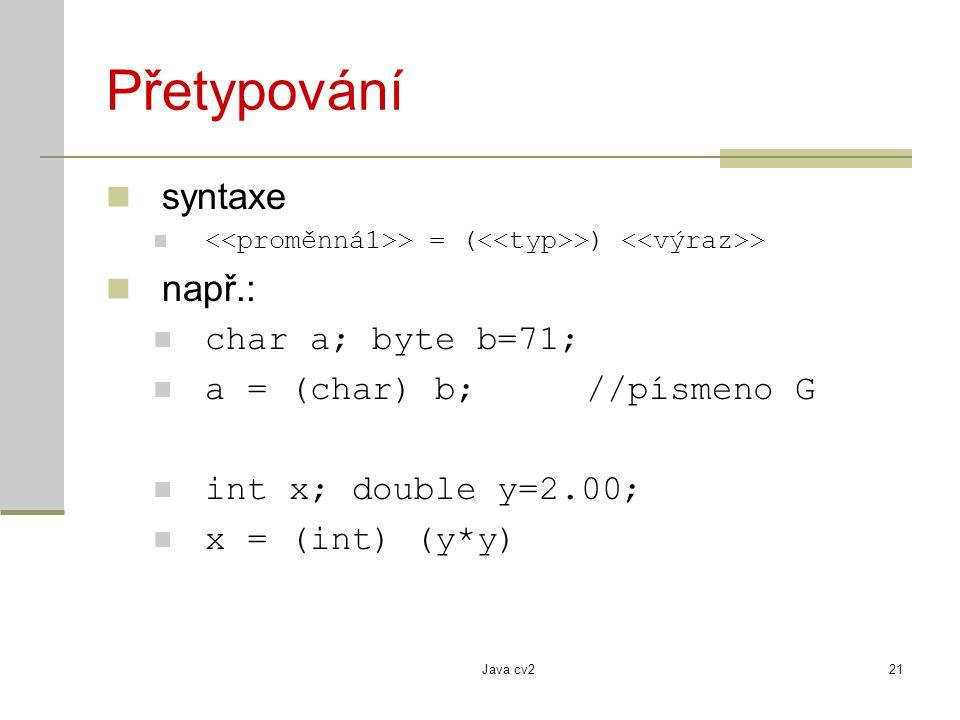 Přetypování syntaxe např.: char a; byte b=71;