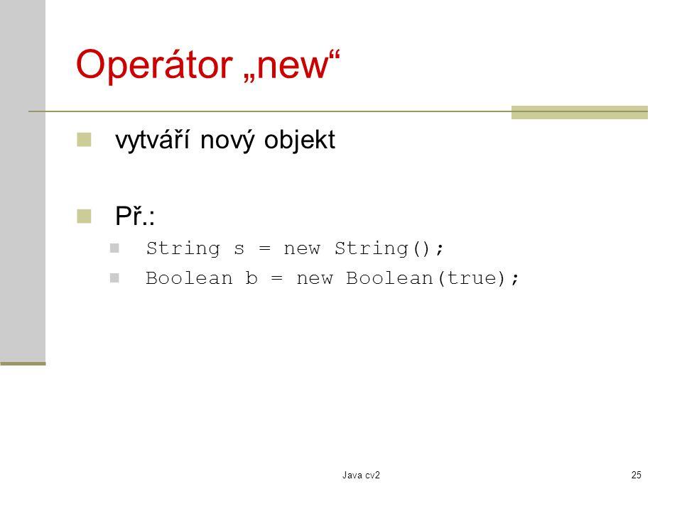 """Operátor """"new vytváří nový objekt Př.: String s = new String();"""