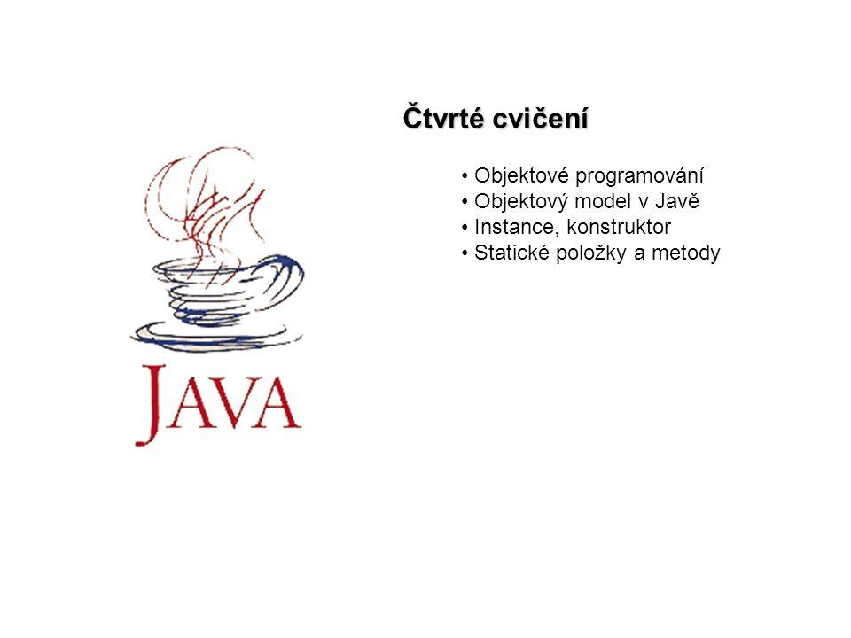 Čtvrté cvičení Objektové programování Objektový model v Javě