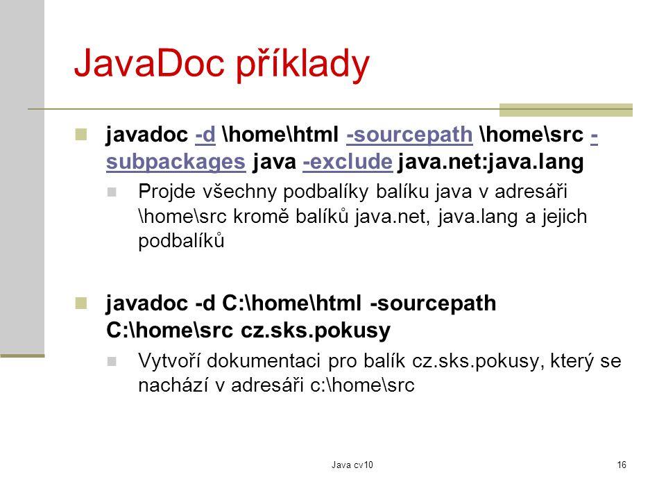 JavaDoc příklady javadoc -d \home\html -sourcepath \home\src -subpackages java -exclude java.net:java.lang.