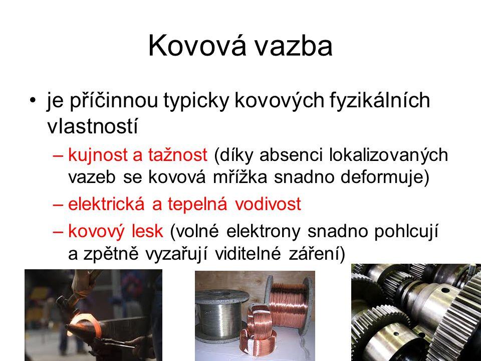 Kovová vazba je příčinnou typicky kovových fyzikálních vlastností