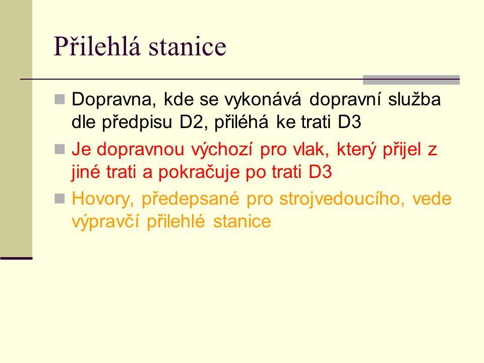 Přilehlá stanice Dopravna, kde se vykonává dopravní služba dle předpisu D2, přiléhá ke trati D3.