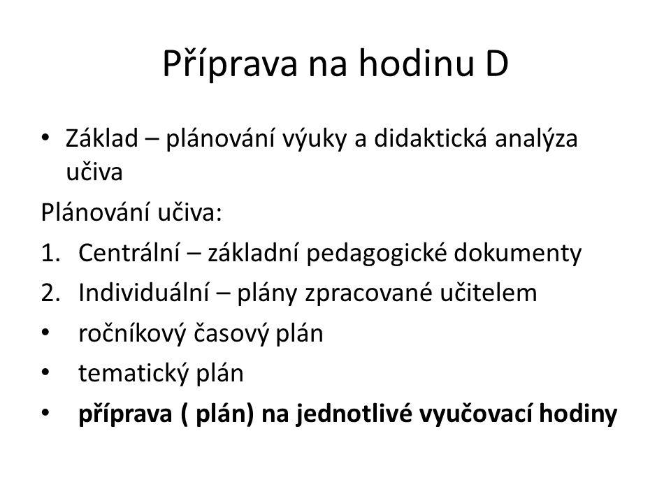 Příprava na hodinu D Základ – plánování výuky a didaktická analýza učiva. Plánování učiva: Centrální – základní pedagogické dokumenty.