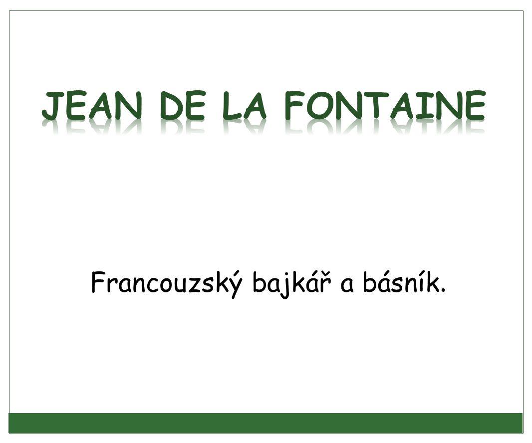 Jean de La Fontaine Francouzský bajkář a básník.