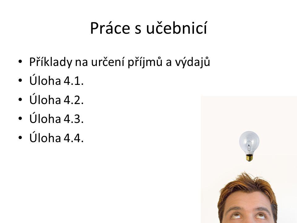 Práce s učebnicí Příklady na určení příjmů a výdajů Úloha 4.1.