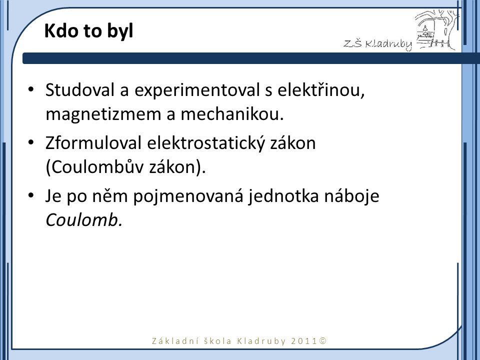 Kdo to byl Studoval a experimentoval s elektřinou, magnetizmem a mechanikou. Zformuloval elektrostatický zákon (Coulombův zákon).