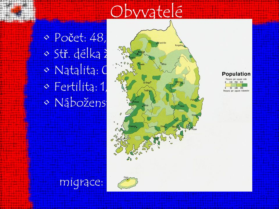 Obyvatelé Počet: 48,8 mil. obyvatel Stř. délka života: 77let