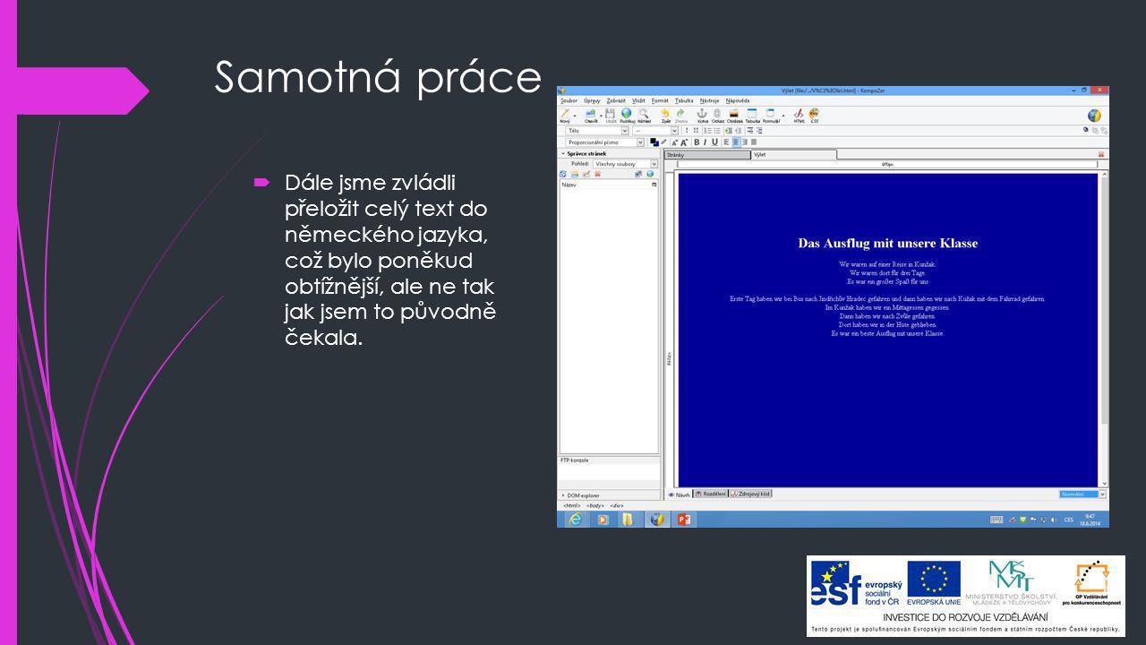 Samotná práce Dále jsme zvládli přeložit celý text do německého jazyka, což bylo poněkud obtížnější, ale ne tak jak jsem to původně čekala.