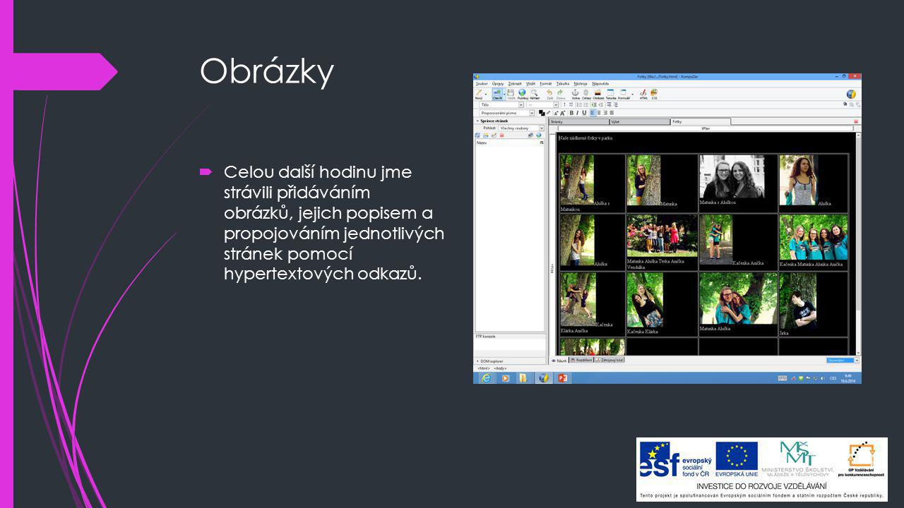 Obrázky Celou další hodinu jme strávili přidáváním obrázků, jejich popisem a propojováním jednotlivých stránek pomocí hypertextových odkazů.