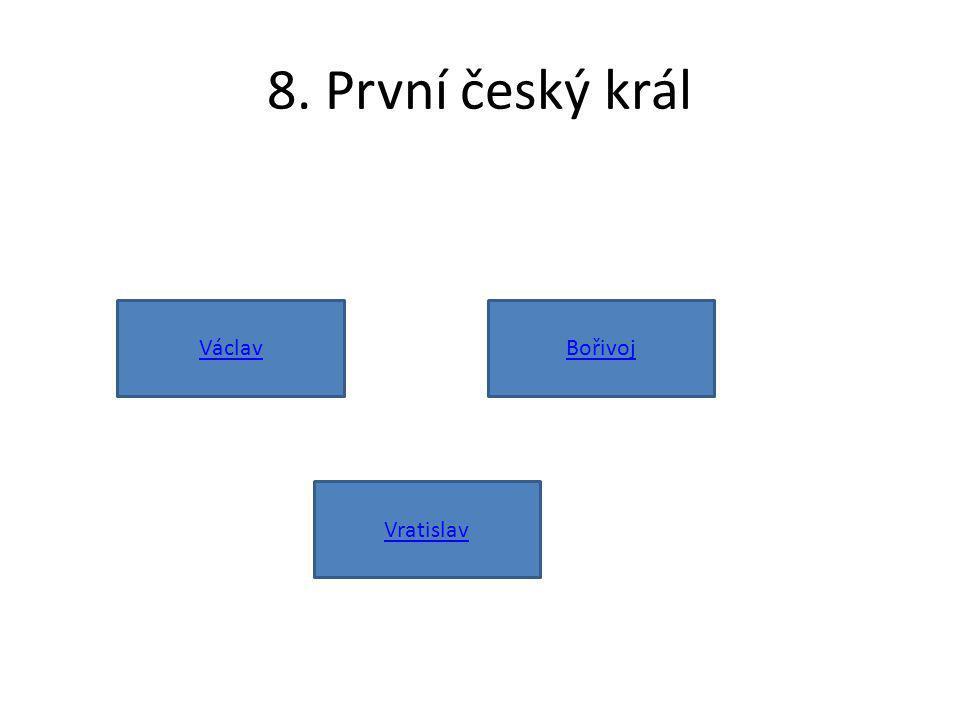 8. První český král Václav Bořivoj Vratislav