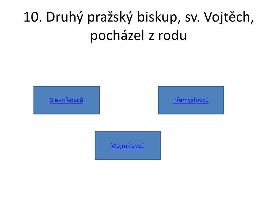 10. Druhý pražský biskup, sv. Vojtěch, pocházel z rodu