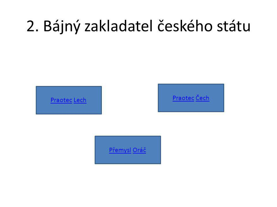 2. Bájný zakladatel českého státu