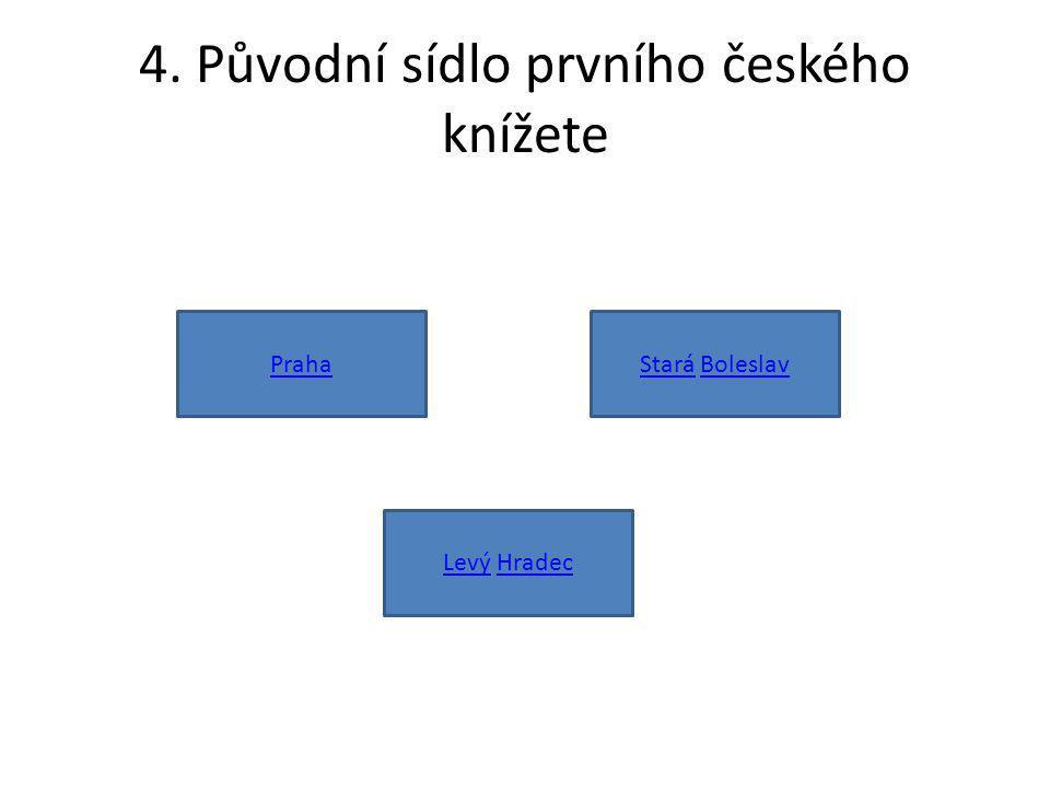 4. Původní sídlo prvního českého knížete