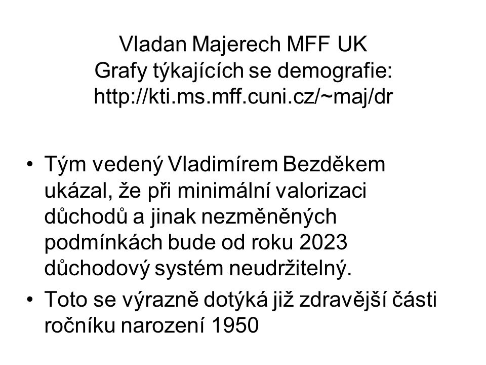 Vladan Majerech MFF UK Grafy týkajících se demografie: http://kti. ms