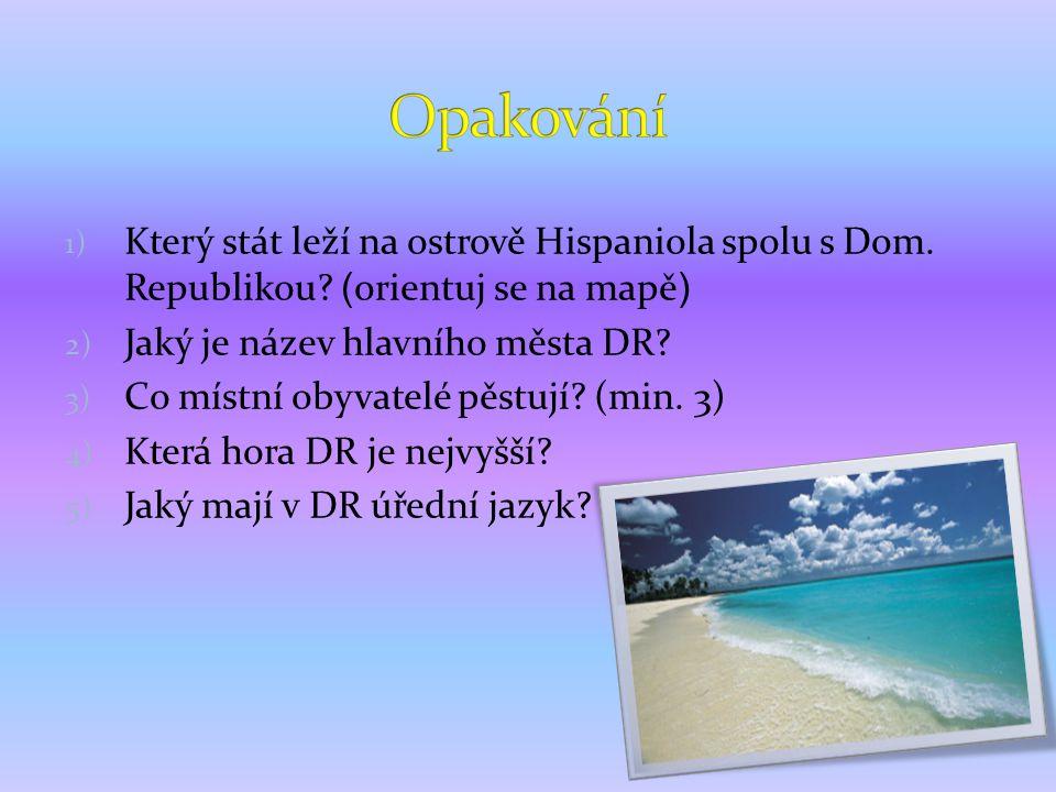 Opakování Který stát leží na ostrově Hispaniola spolu s Dom. Republikou (orientuj se na mapě) Jaký je název hlavního města DR