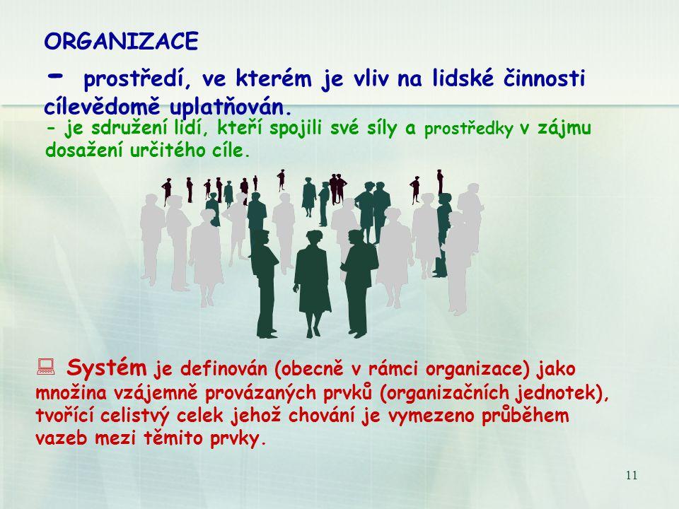 ORGANIZACE - prostředí, ve kterém je vliv na lidské činnosti cílevědomě uplatňován.