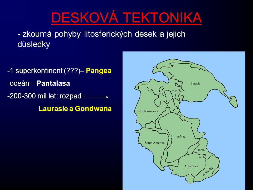 - zkoumá pohyby litosferických desek a jejich důsledky