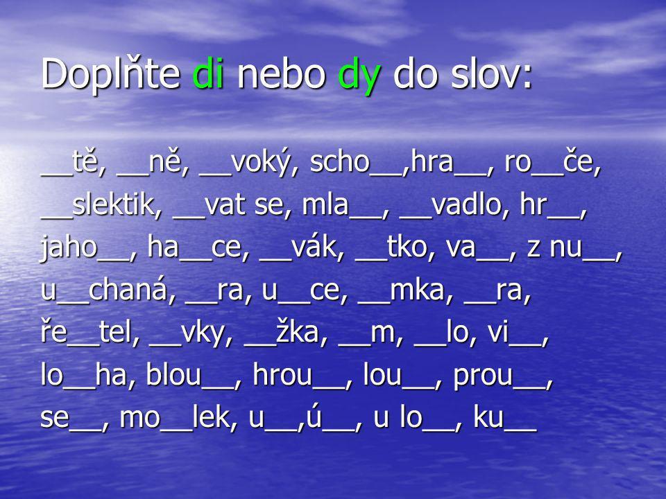 Doplňte di nebo dy do slov: