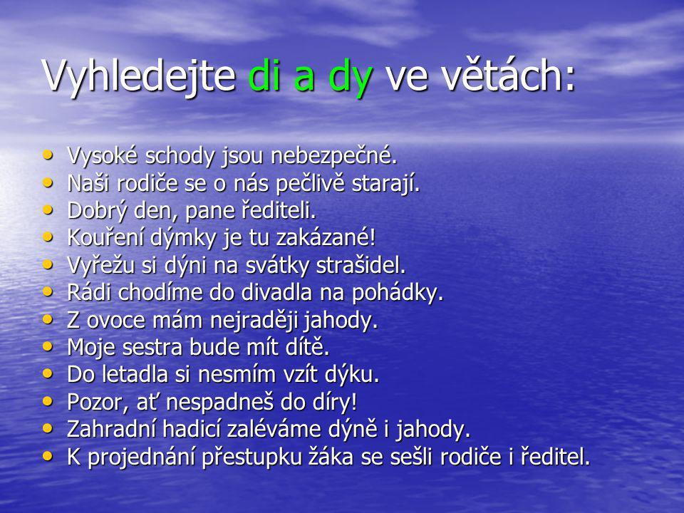 Vyhledejte di a dy ve větách: