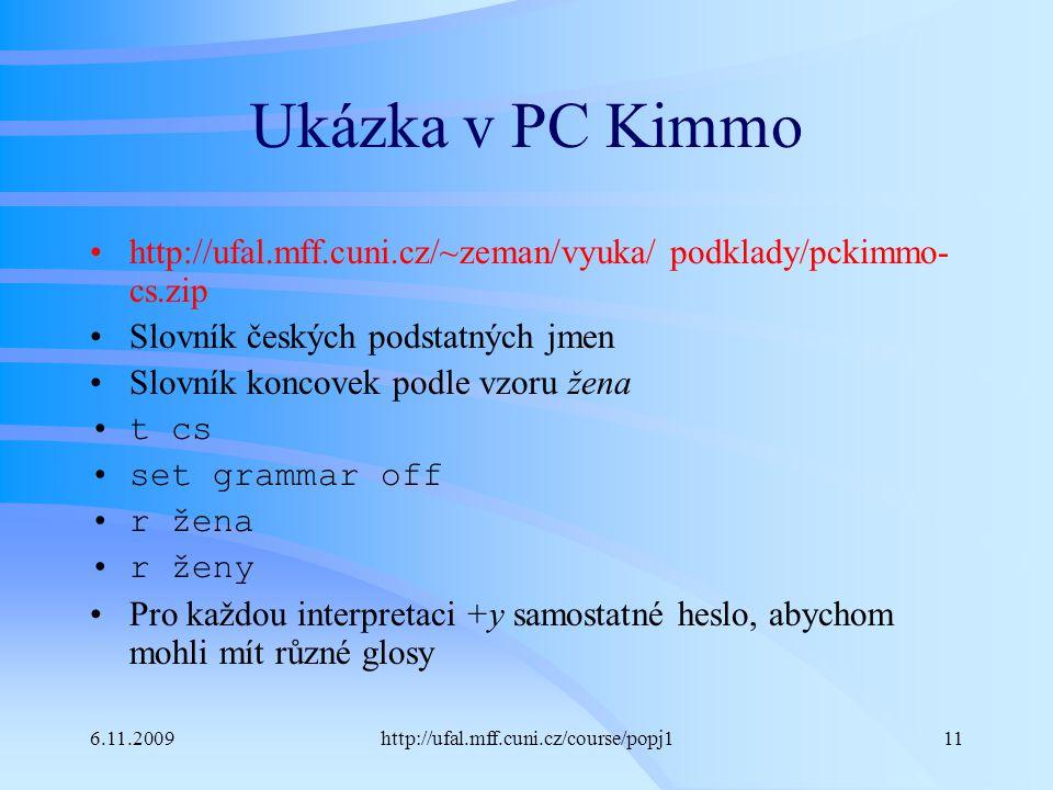 Ukázka v PC Kimmo http://ufal.mff.cuni.cz/~zeman/vyuka/ podklady/pckimmo-cs.zip. Slovník českých podstatných jmen.
