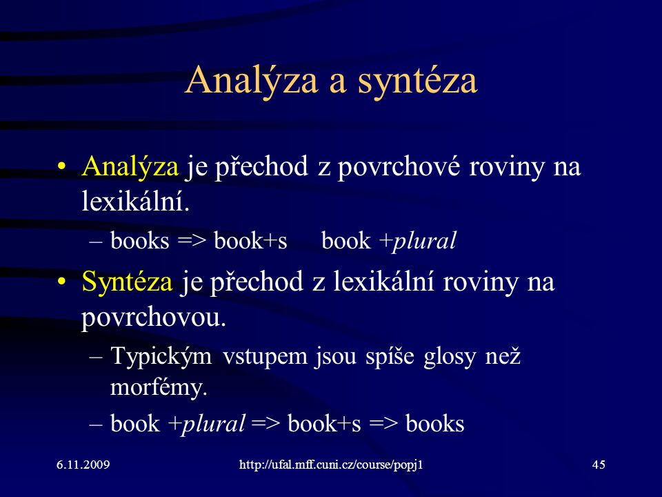 Analýza a syntéza Analýza je přechod z povrchové roviny na lexikální.