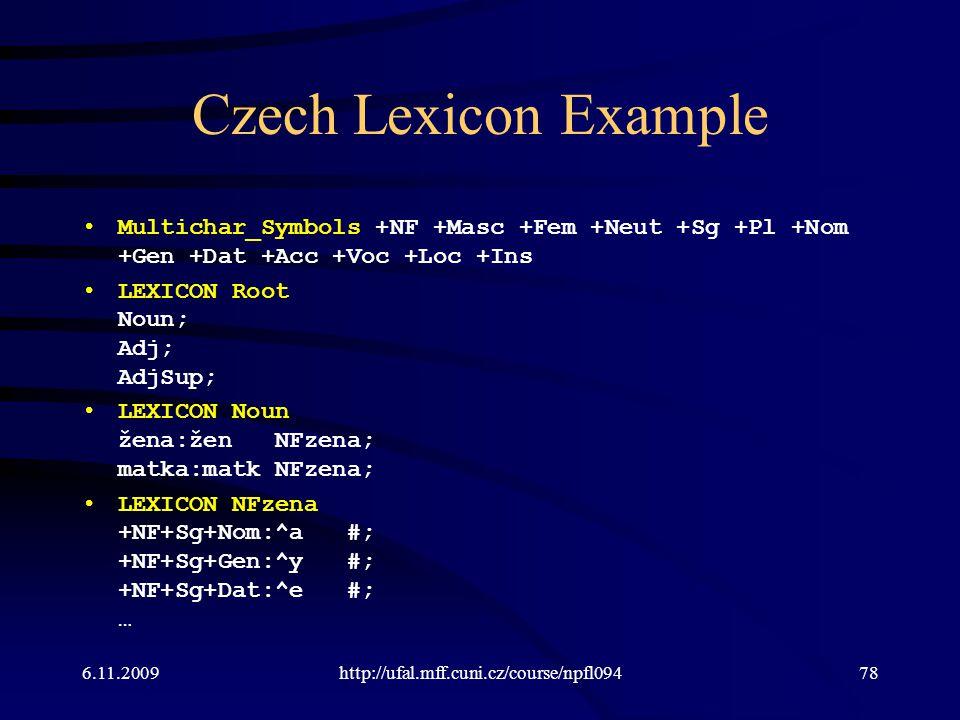 Czech Lexicon Example Multichar_Symbols +NF +Masc +Fem +Neut +Sg +Pl +Nom +Gen +Dat +Acc +Voc +Loc +Ins.