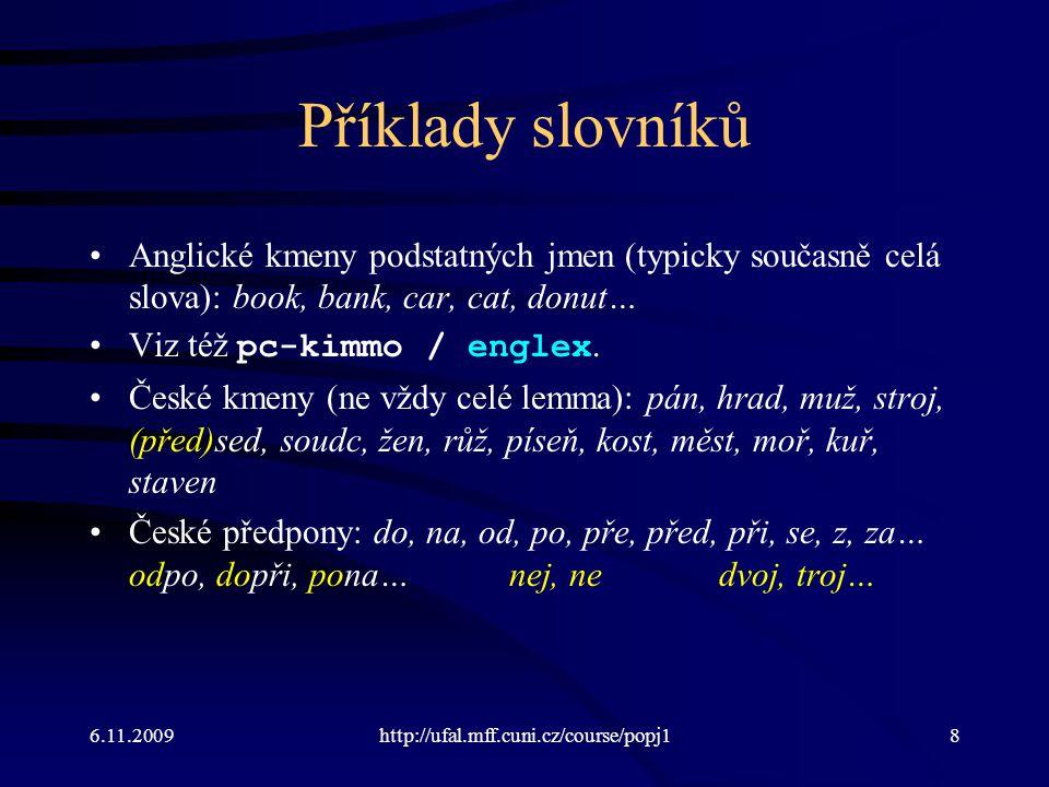 Příklady slovníků Anglické kmeny podstatných jmen (typicky současně celá slova): book, bank, car, cat, donut…