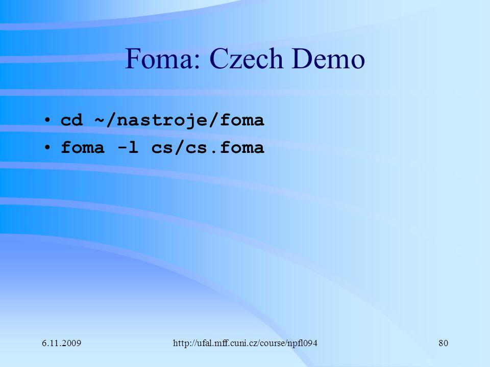 Foma: Czech Demo cd ~/nastroje/foma foma -l cs/cs.foma 6.11.2009