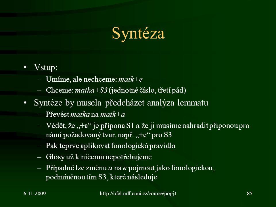 Syntéza Vstup: Syntéze by musela předcházet analýza lemmatu