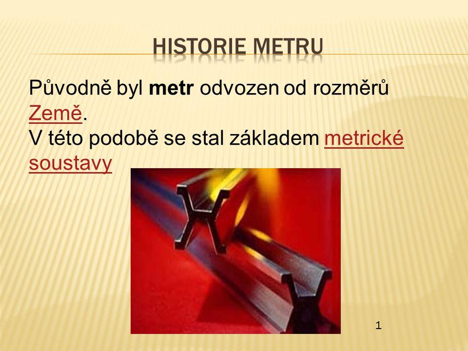 Historie metru Původně byl metr odvozen od rozměrů Země.