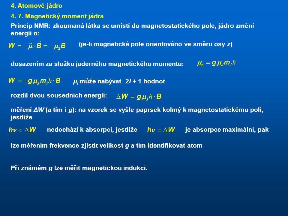 4. Atomové jádro 4. 7. Magnetický moment jádra. Princip NMR: zkoumaná látka se umístí do magnetostatického pole, jádro změní energii o: