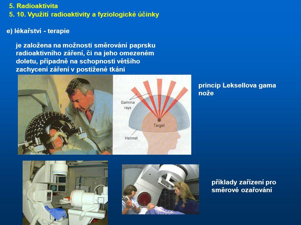 5. Radioaktivita 5. 10. Využití radioaktivity a fyziologické účinky. e) lékařství - terapie.