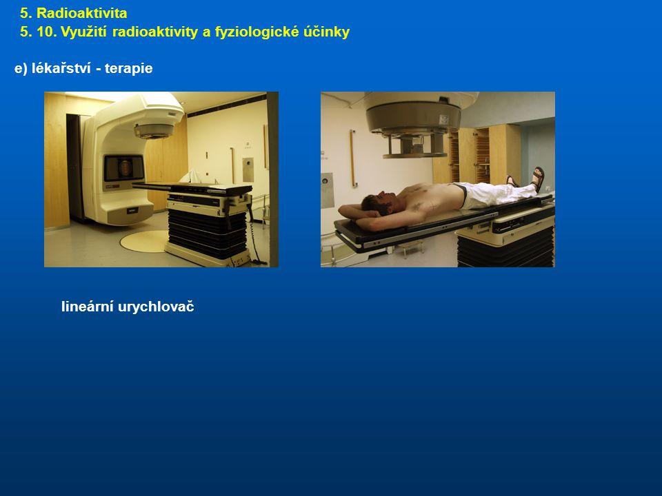 5. Radioaktivita 5. 10. Využití radioaktivity a fyziologické účinky.