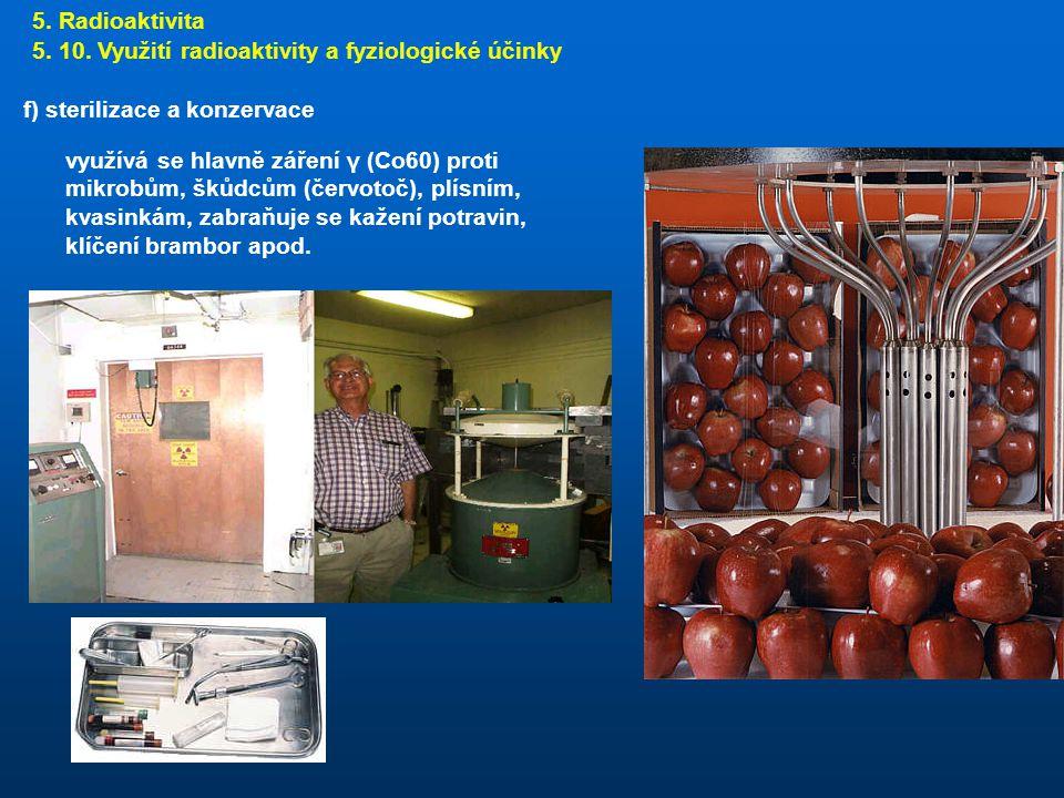 5. Radioaktivita 5. 10. Využití radioaktivity a fyziologické účinky. f) sterilizace a konzervace.