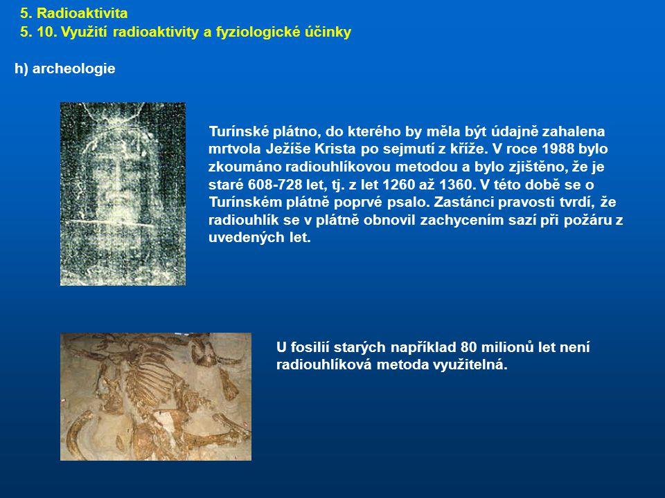 5. Radioaktivita 5. 10. Využití radioaktivity a fyziologické účinky. h) archeologie.