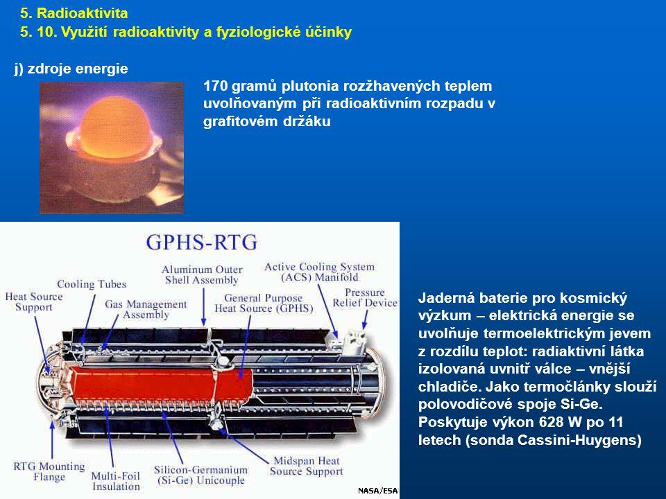 5. Radioaktivita 5. 10. Využití radioaktivity a fyziologické účinky. j) zdroje energie.