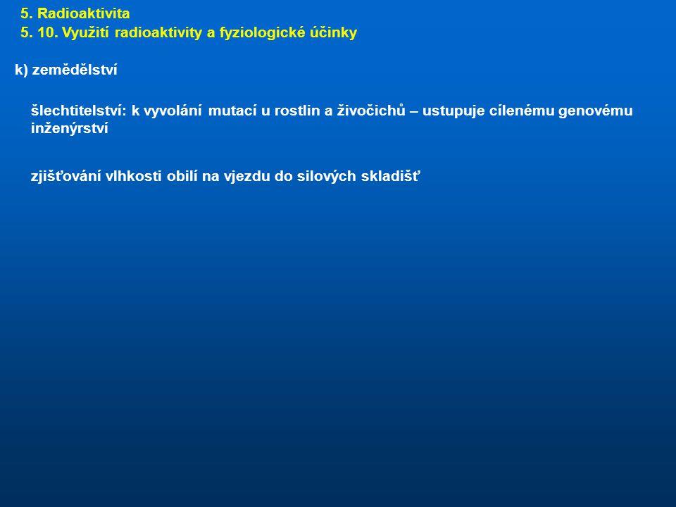 5. Radioaktivita 5. 10. Využití radioaktivity a fyziologické účinky. k) zemědělství.